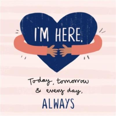 I'm Here Always Empathy card