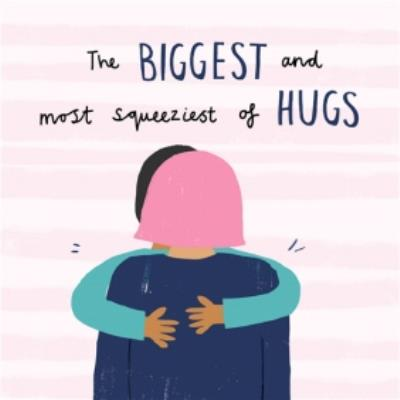 The Biggest & Most Squeeziest Of Hugs Empathy Card