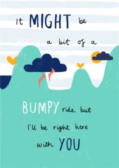A Bumpy Ride But I'll Be Here With You Empathy Card