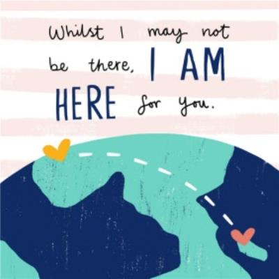 Across The Miles I Am Here For You Empathy Card