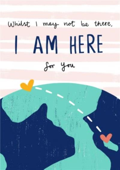 Whilst I May Not Be There I Am Here For You Thinking You Card