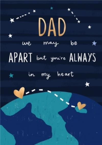 Dad We May Always Be Apart But You're Always In My Heart Father's Day Card