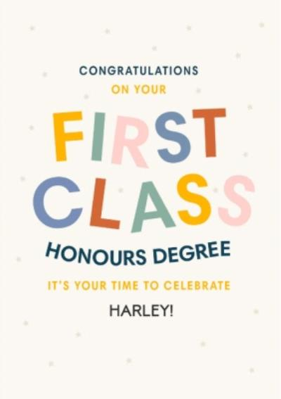 Typographic Congratulations On Your First Class Honours Degree Its Your Time To Celebrate Personalis