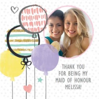 Balloons Personalised Photo Upload Thank You For Being My Maid Of Honour Card