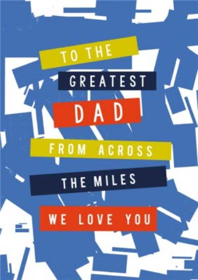 Laura Darrington Greatest Dad Across The Miles Father's Day Card