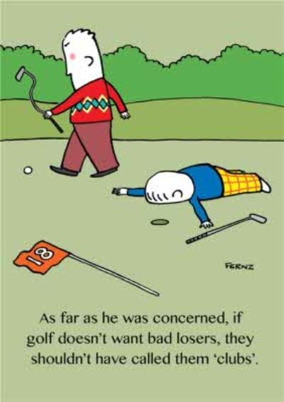If Golf Doesnt Want Bad Losers They Shouldnt Have Called Them Clubs Card