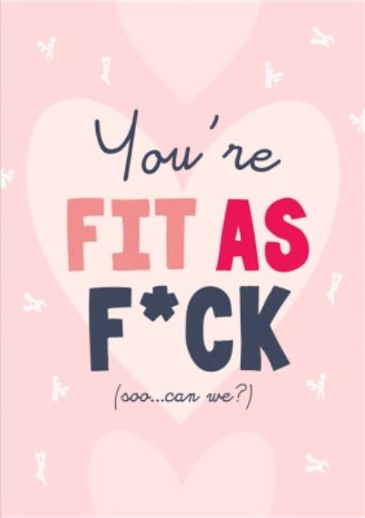 You're Fit As Fuck. So Can We? Rude Valentines Day Card