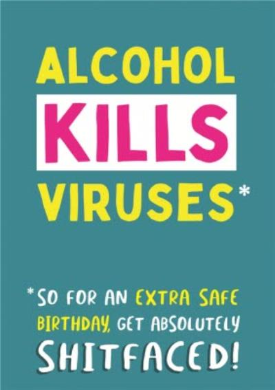 Alcohol Kills Viruses Funny Rude Birthday Card