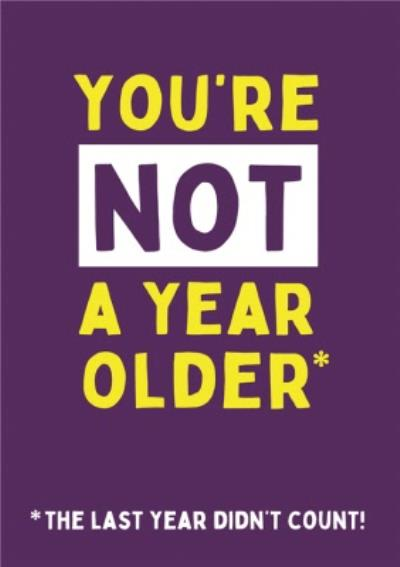 Funny You're Not A Year Older Last Year Didn't Count Birthday Card