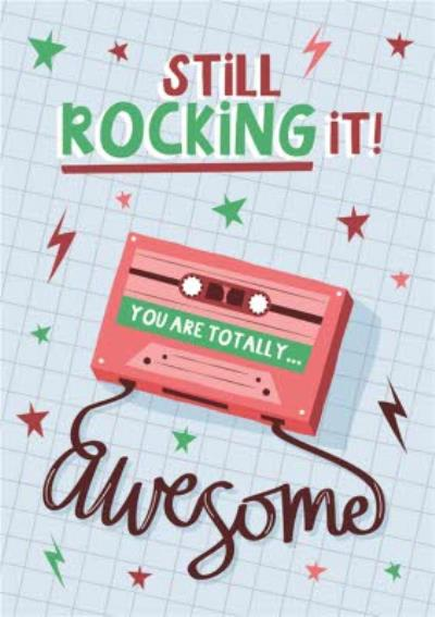 Bright Graphic Music Cassette Still Rocking It You Are Totally Awesome Birthday Card