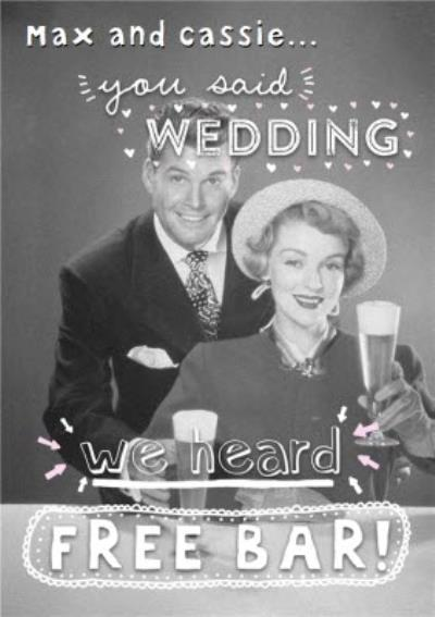 Personalised You Said Wedding We Heard Free Bar Wedding Card
