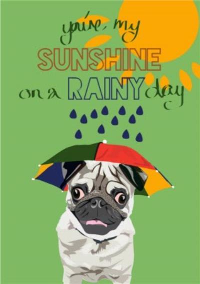 Illustrated Youre My Sunshine On A Rainy Day Pug Dog Card