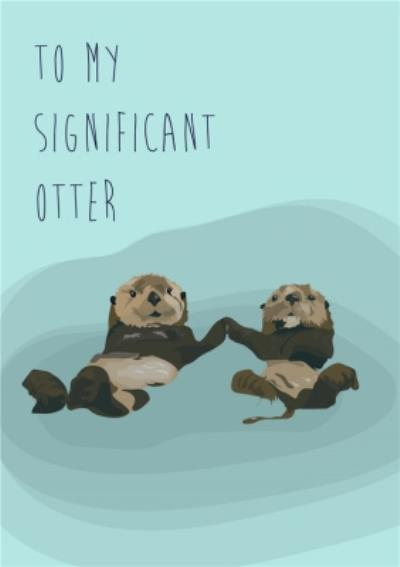 Illustrated To My Significant Otter Card