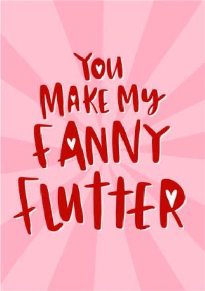 You Make My Fanny Flutter Funny Card