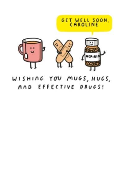 Wishing you hugs, mugs and effective Drugs Get well Soon Card