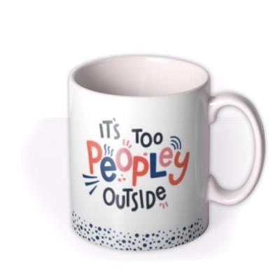 Pandemic It's Too Peopley Outside Typographic Mug