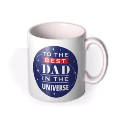 To The Best Dad In The Universe Mug