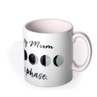 Don't Worry It's Just A Phase Mug