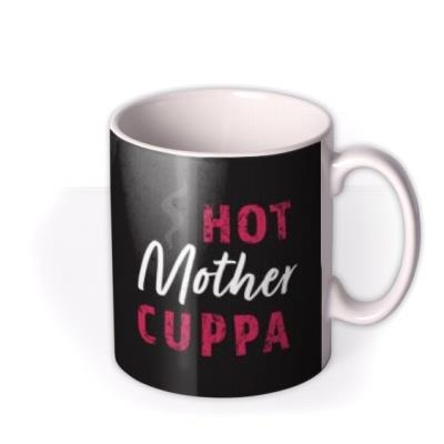 Hot Mother Cuppa Photo Upload Mug