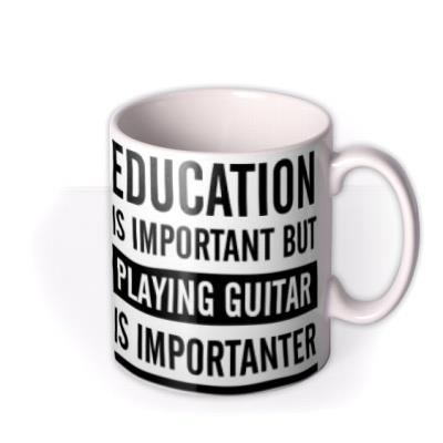 Education Is Important But Playing Guitar Is Importanter Funny Typographic Mug