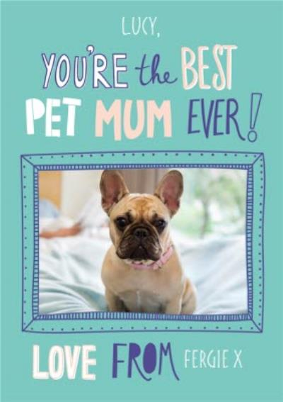 Best Pet Mum Ever Photo Upload Card