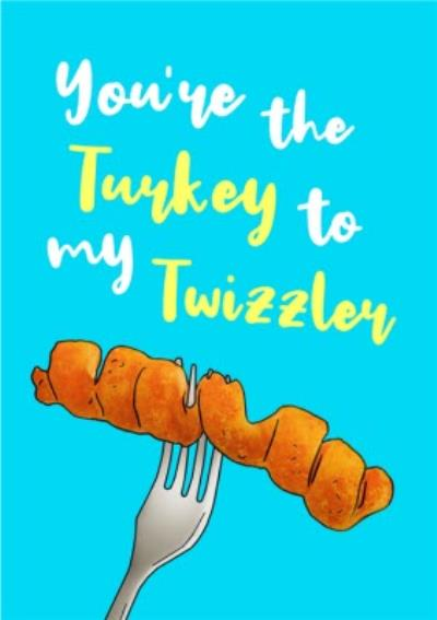 You're The Turkey To My Twizzler Funny Cute Card