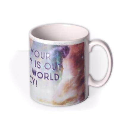 Hope You're Birthday Is Out Of this World Mug