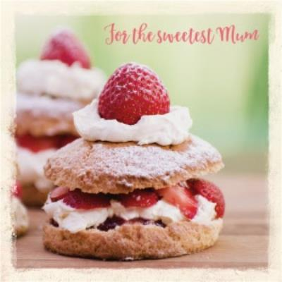 Strawberries Scones For The Sweetest Mum Happy Mother's Day Card