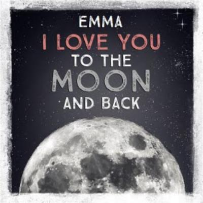 Personalised Name, I Love You To The Moon And Back Card