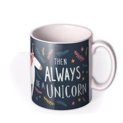 Always Be Yourself Unless You Can Be A Unicorn Mug