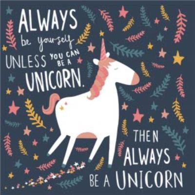 Always Be Yourself Unless Youre A Unicorn Card