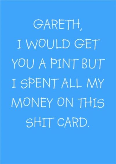 I Would Get You A Pint Funny Personalised Happy Birthday Card