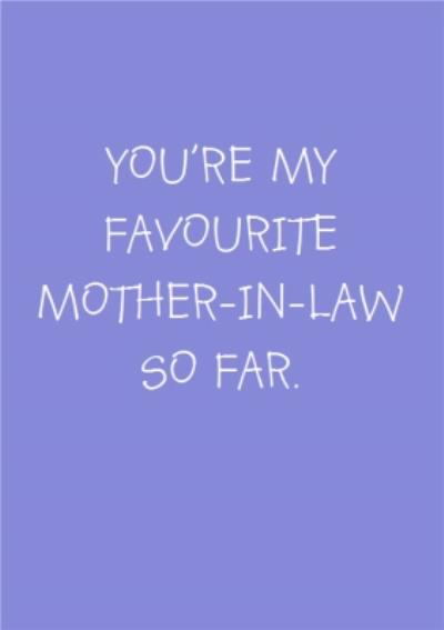 Youre My Favourite Mother-In-Law Fo Far Card