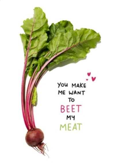 You Make Me Want To Beet My Meat Rude Valentines Day Card