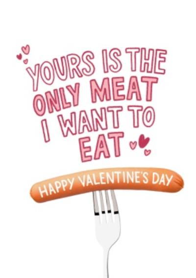 Yours Is The Only Meat I Want To Eat Rude Valentines Day Card