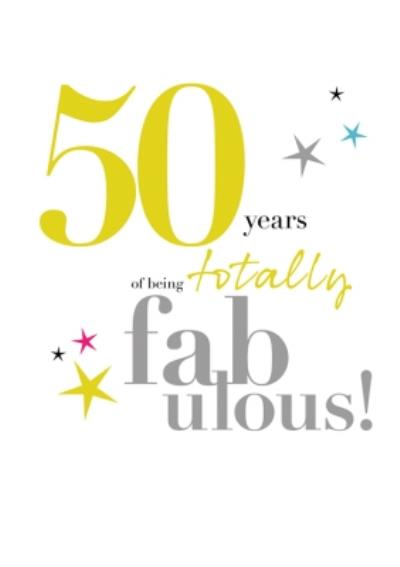 Typographic 50 Years Of Being Totally Fabulous Birthday Card