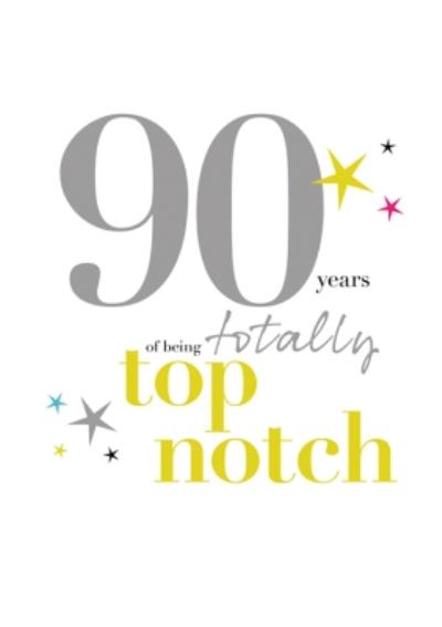 Typographic 90 Years Of Being Totally Top Notch Birthday Card
