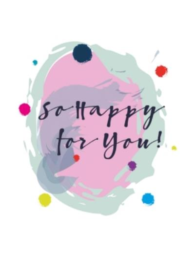 Modern Watercolour Paint Effect So Happy For You Congratulations Card