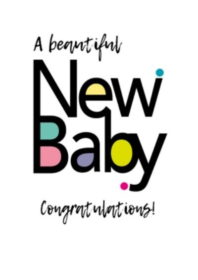 Modern Typographic A Beautiful New Baby Congratulations New Baby Card