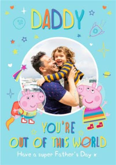Peppa Pig Daddy You're Out Of This World Happy Father's Day Photo Card
