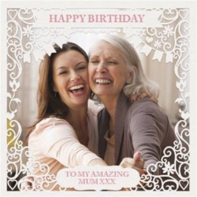 Paper Frames Happy Birthday To My Amazing Mum Photo Upload Birthday Card