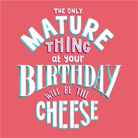 The Only Thing Mature At Your Birthday Will Be Cheese Card