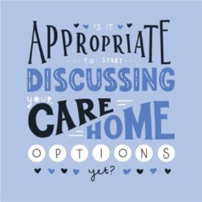Is It Appropriate To Start Discussing You Care Home Options Birthday Card