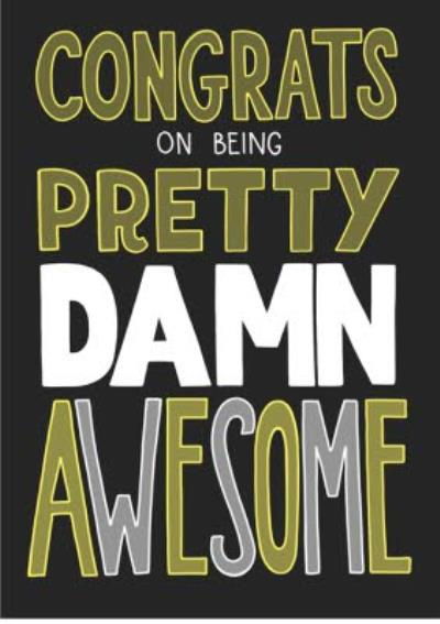 Congrats On Being Pretty Damn Awesome Card