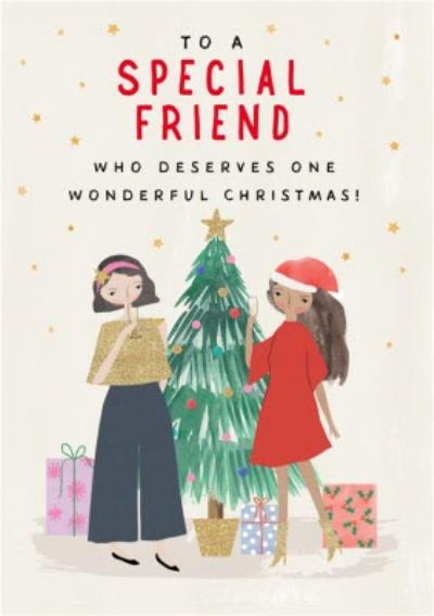 To A Special Friend Who Deserves One Wonderful Christmas Card