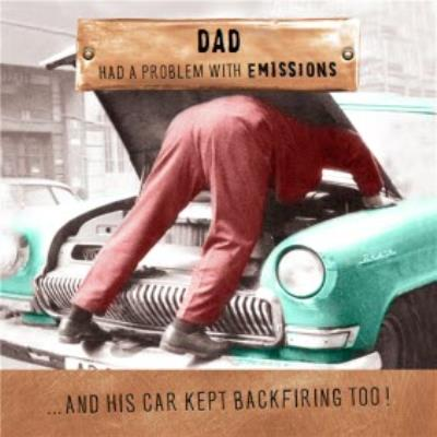 Funny Father's Day Card - Dad had a problem with emissions