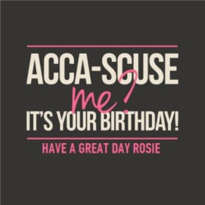 Acca-Scuse Me Its Your Birthday Personalised Card