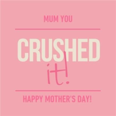 Mum You Crushed It Happy Mother's Day Square Card