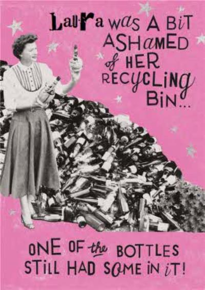 Funny Birthday Card -  Ashamed of her recycling bin...