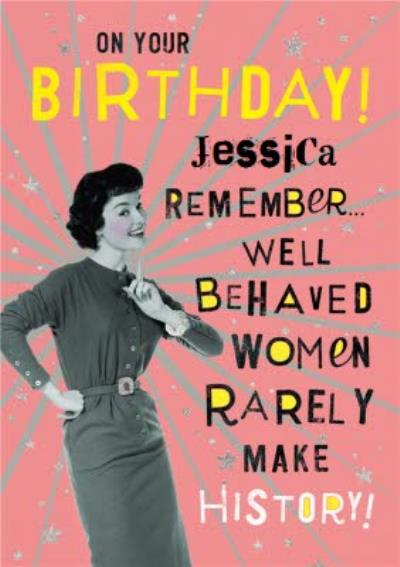 Funny Birthday Card - Well behaved women rarely make history!